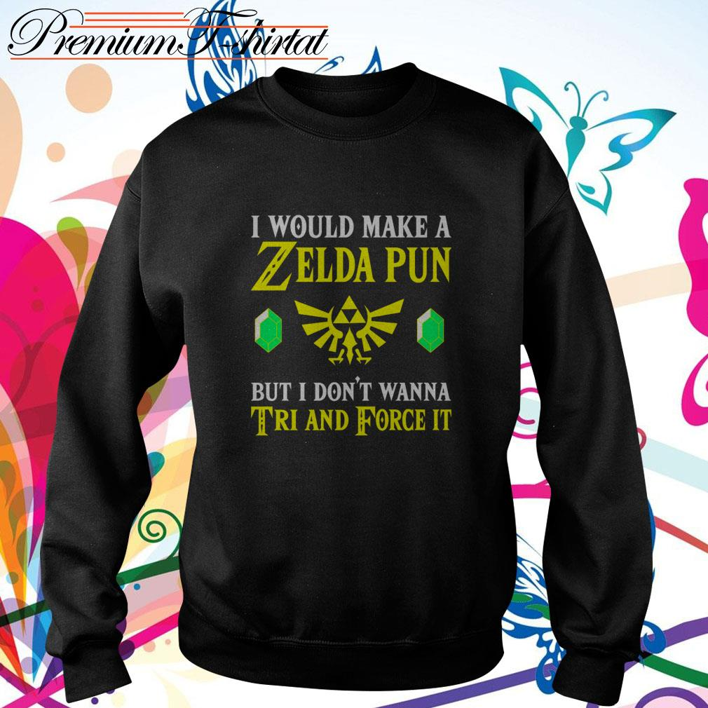 I would make a Zelda pun but I don't wanna Tri and force it Sweater