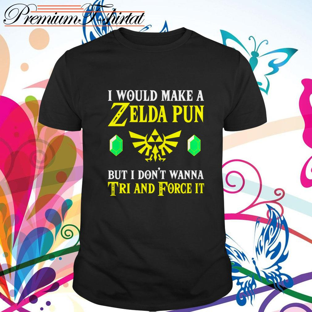 I would make a Zelda pun but I don't wanna Tri and force it shirt