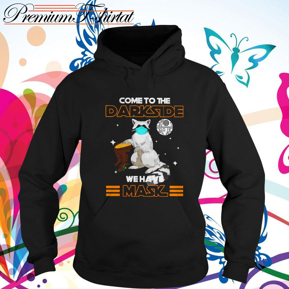 Raccoon come to the darkside we have mask Hoodie