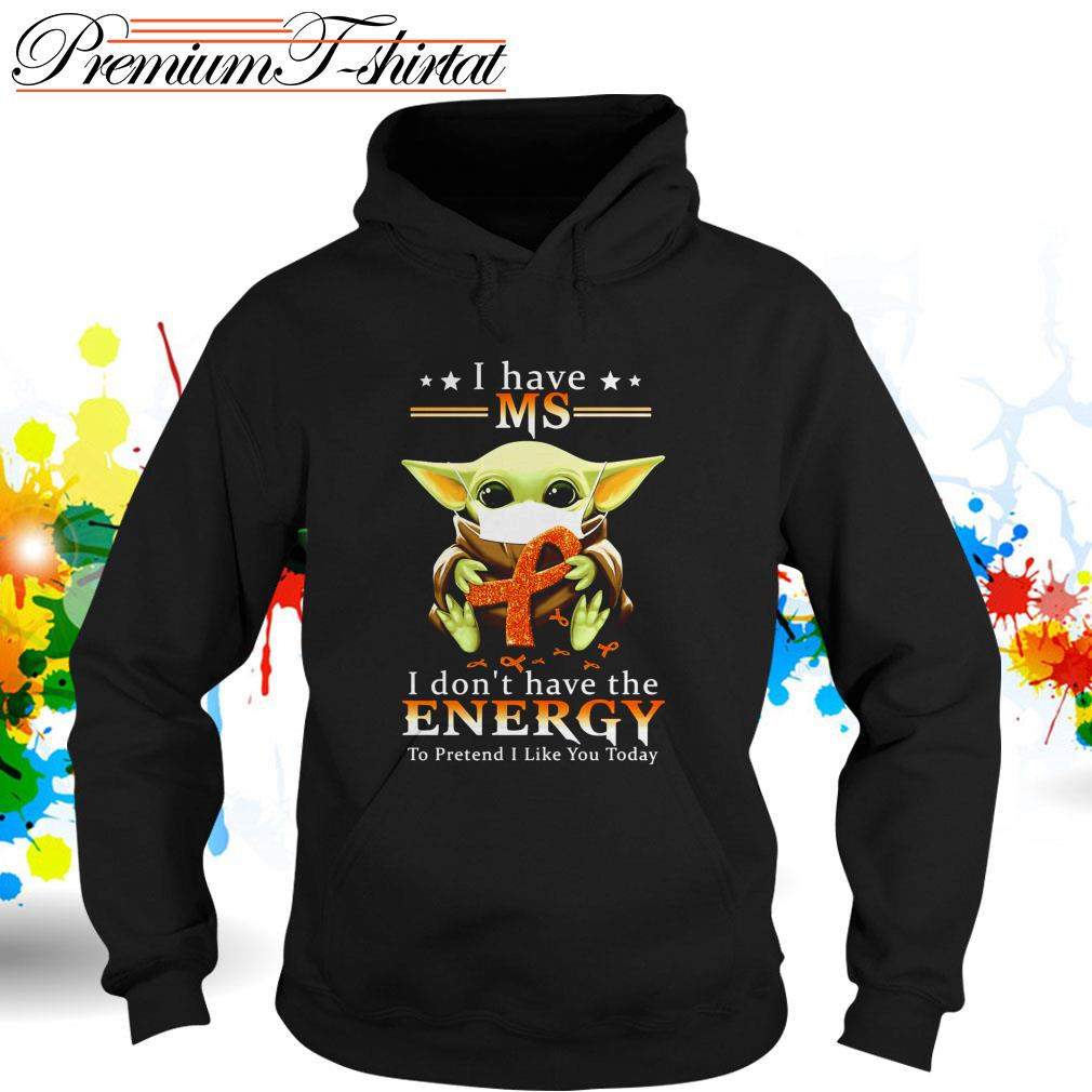 Baby Yoda I have MS I don't have the energy to pretend I like you today Hoodie