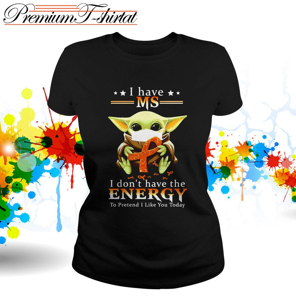 Baby Yoda I have MS I don't have the energy to pretend I like you today Ladies Tee