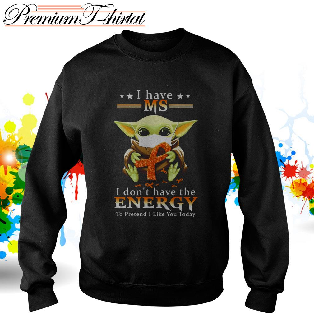 Baby Yoda I have MS I don't have the energy to pretend I like you today Sweater