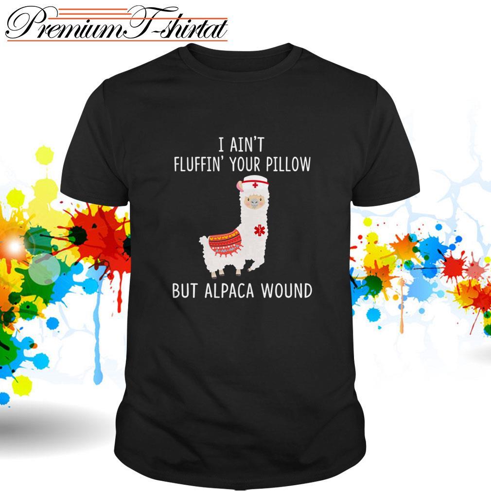 Llama nurse I ain't fluffin' your pillow but alpaca wound shirt