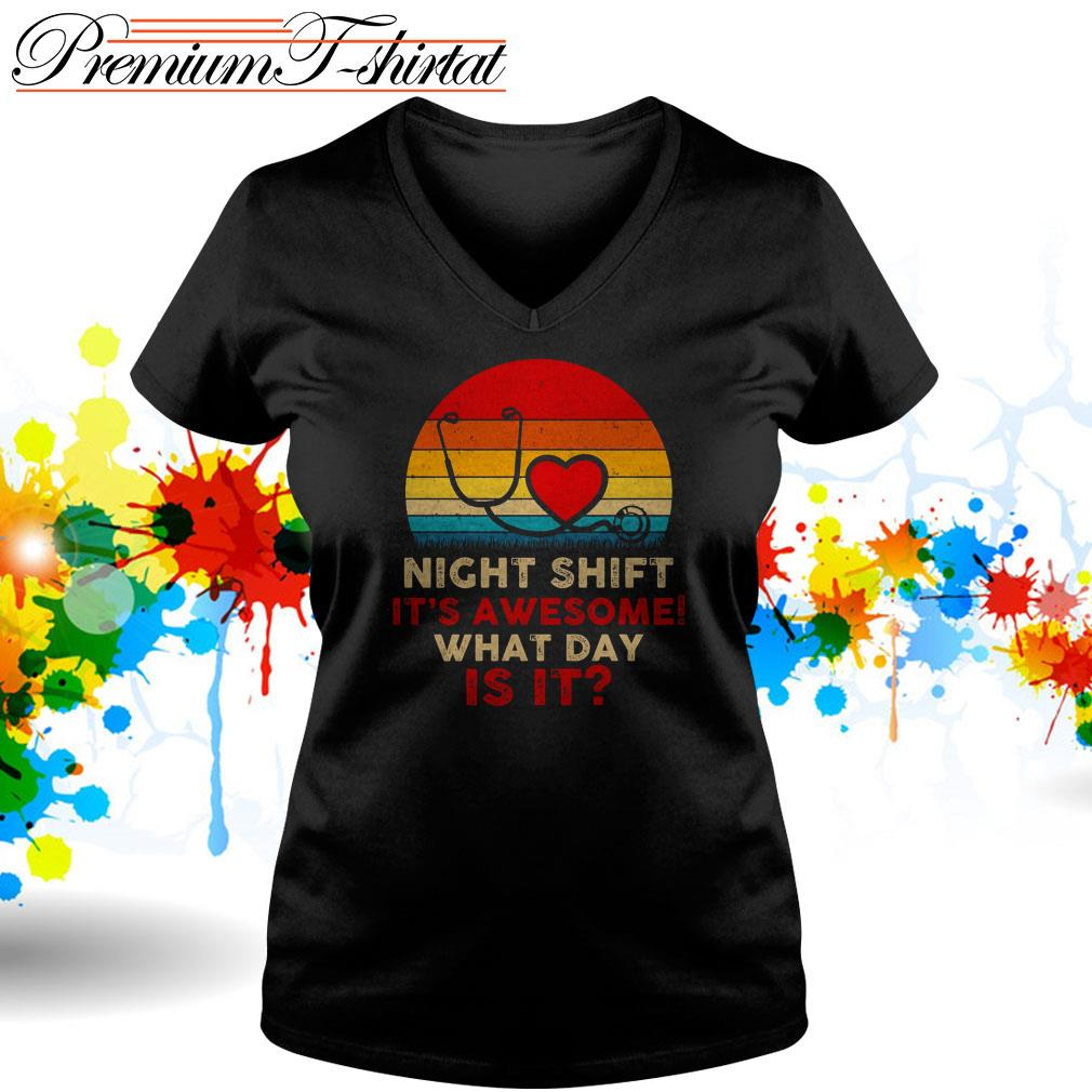 Night shift it's awesome what day is it vintage V-neck T-shirt