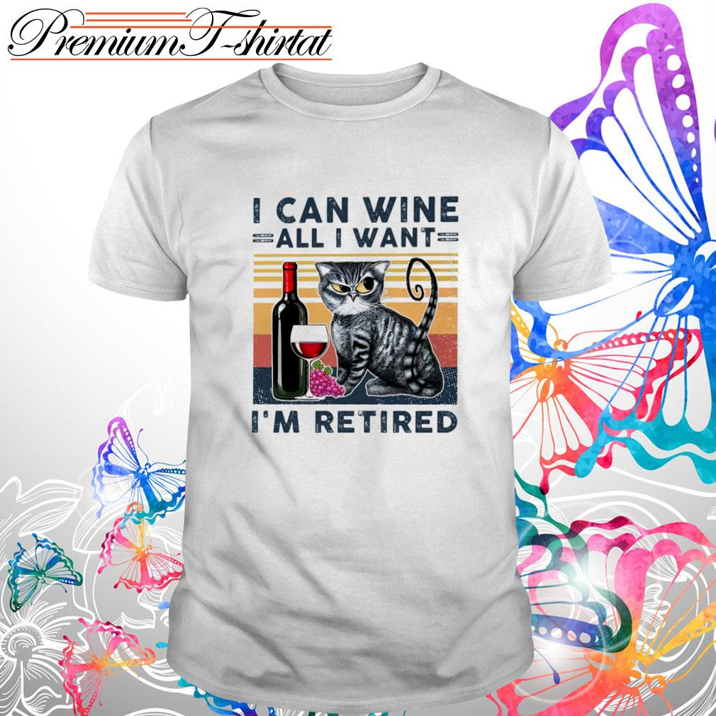 Vintage cat I can wine all I want I'm retired shirt