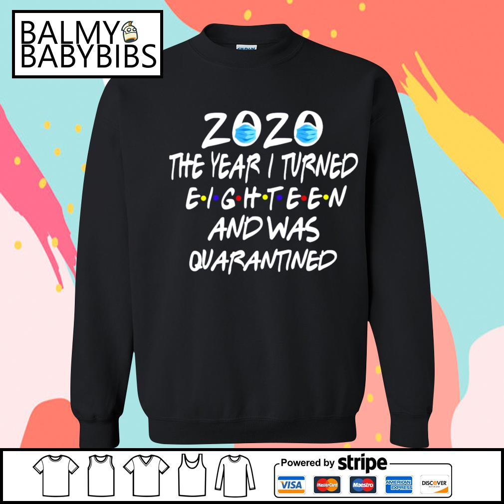 2020 mask the year I turned eighteen and was quarantined s sweater