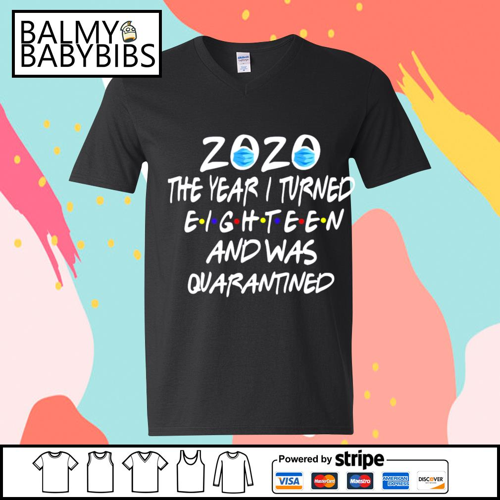 2020 mask the year I turned eighteen and was quarantined s v-neck t-shirt