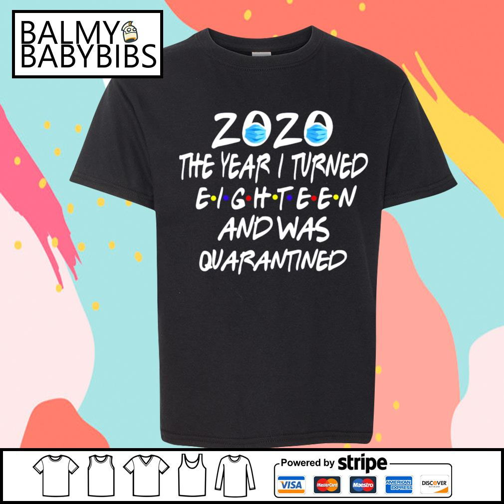 2020 mask the year I turned eighteen and was quarantined s youth-shirt