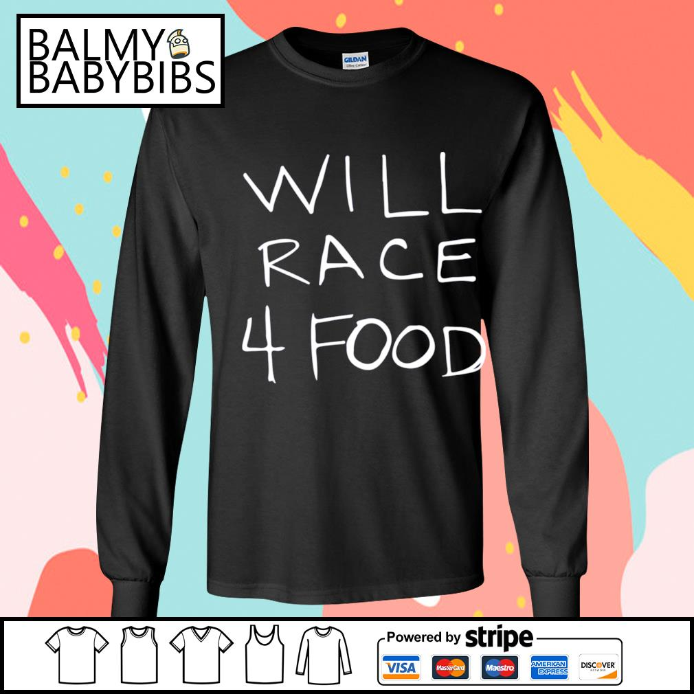 Will race 4 food s longsleeve-tee